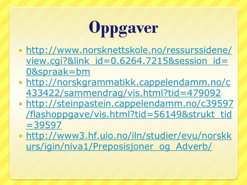 Oppgaver http://www.norsknettskole.no/ressurssidene/ view.cgi?&link_id=0.6264.7215&session_id= 0&spraak=bm http://www.norsknettskole.no/ressurssidene/