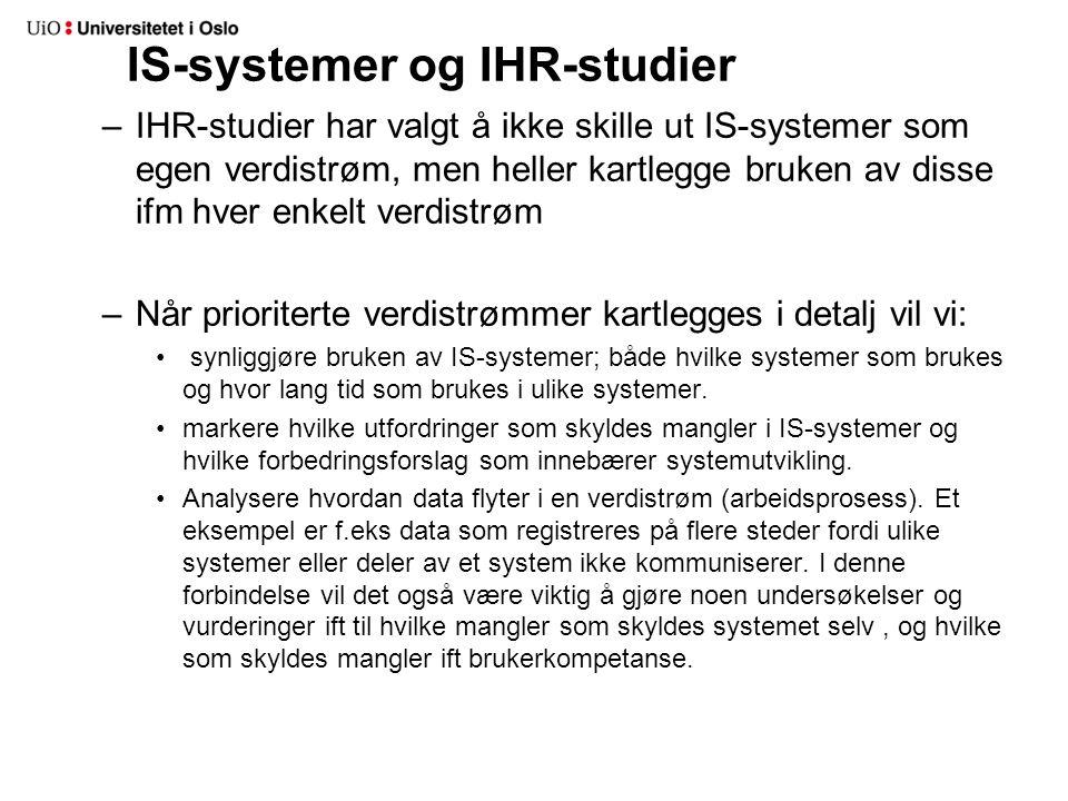 IS-systemer og IHR-studier –IHR-studier har valgt å ikke skille ut IS-systemer som egen verdistrøm, men heller kartlegge bruken av disse ifm hver enkelt verdistrøm –Når prioriterte verdistrømmer kartlegges i detalj vil vi: synliggjøre bruken av IS-systemer; både hvilke systemer som brukes og hvor lang tid som brukes i ulike systemer.