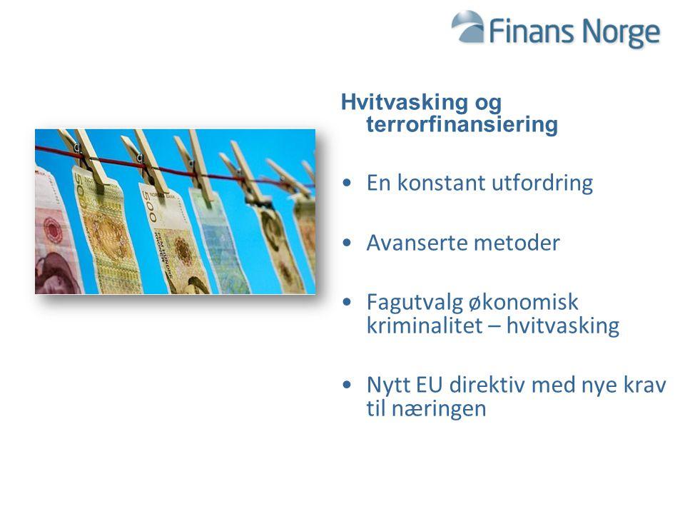 Hvitvasking og terrorfinansiering En konstant utfordring Avanserte metoder Fagutvalg økonomisk kriminalitet – hvitvasking Nytt EU direktiv med nye kra