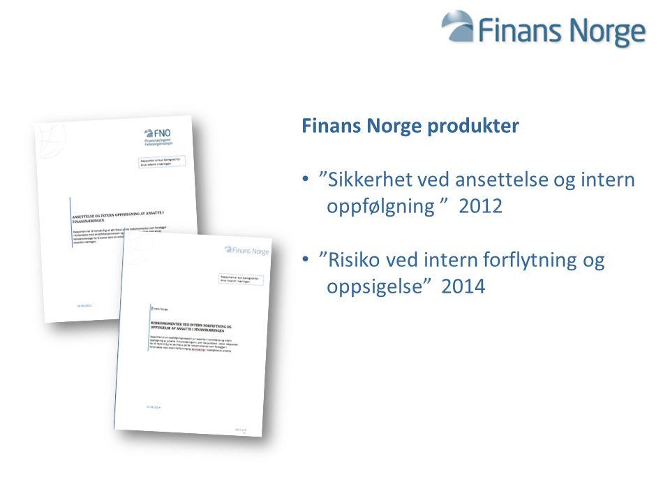 """Finans Norge produkter """"Sikkerhet ved ansettelse og intern oppfølgning """" 2012 """"Risiko ved intern forflytning og oppsigelse"""" 2014"""