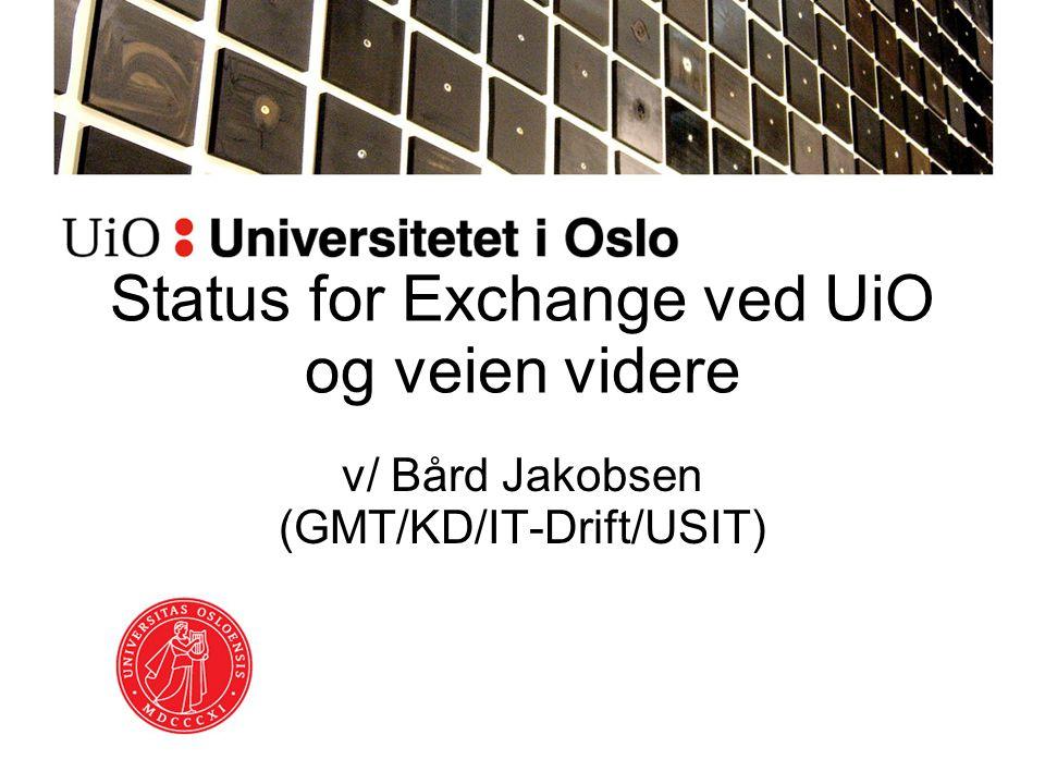 Status for Exchange ved UiO og veien videre v/ Bård Jakobsen (GMT/KD/IT-Drift/USIT)