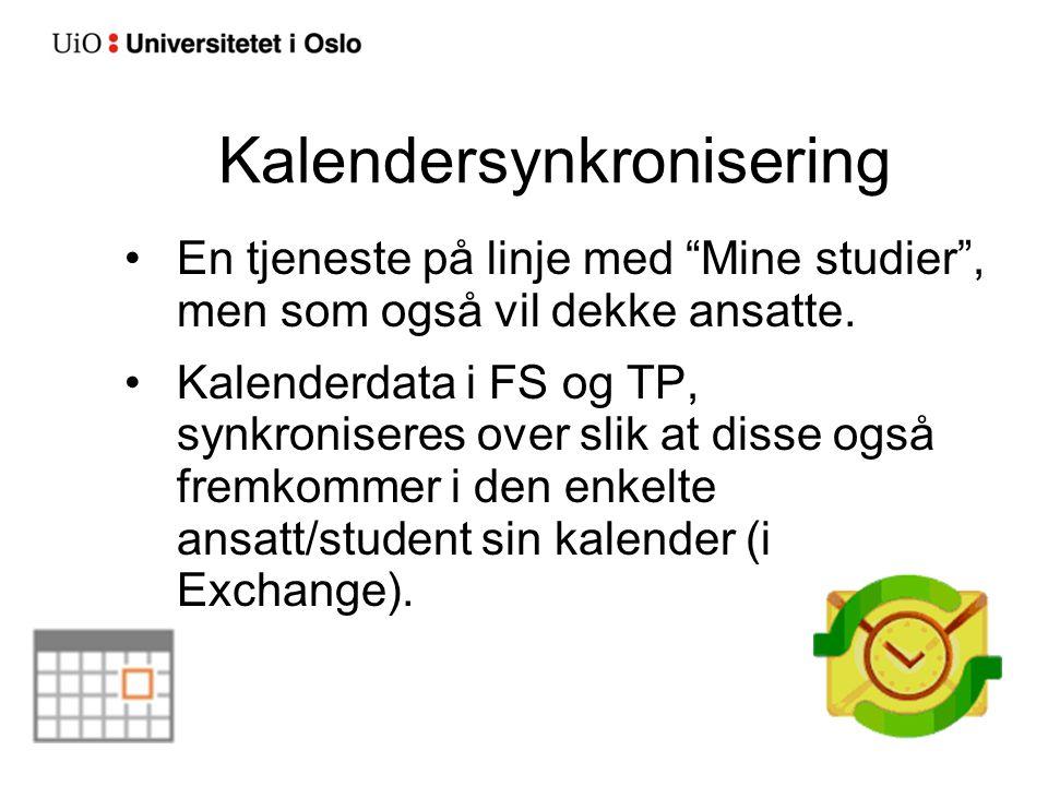 """Kalendersynkronisering En tjeneste på linje med """"Mine studier"""", men som også vil dekke ansatte. Kalenderdata i FS og TP, synkroniseres over slik at di"""