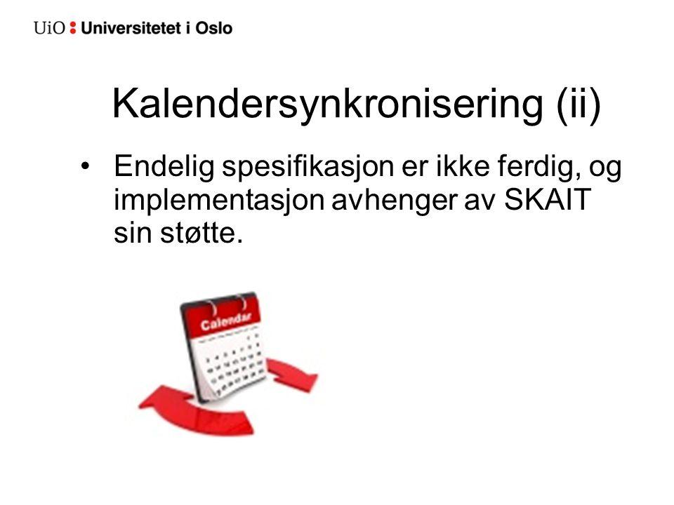 Kalendersynkronisering (ii) Endelig spesifikasjon er ikke ferdig, og implementasjon avhenger av SKAIT sin støtte.