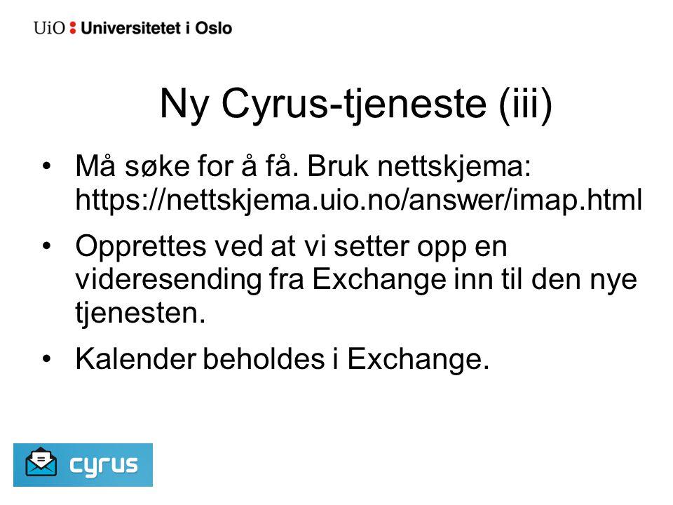 Ny Cyrus-tjeneste (iii) Må søke for å få. Bruk nettskjema: https://nettskjema.uio.no/answer/imap.html Opprettes ved at vi setter opp en videresending