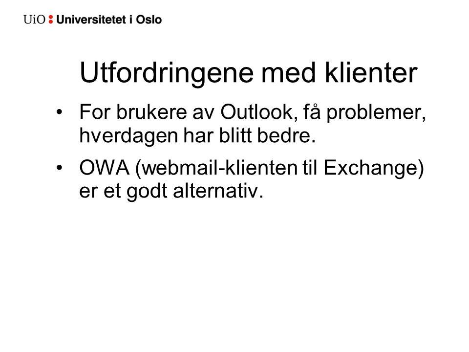 Utfordringene med klienter For brukere av Outlook, få problemer, hverdagen har blitt bedre. OWA (webmail-klienten til Exchange) er et godt alternativ.