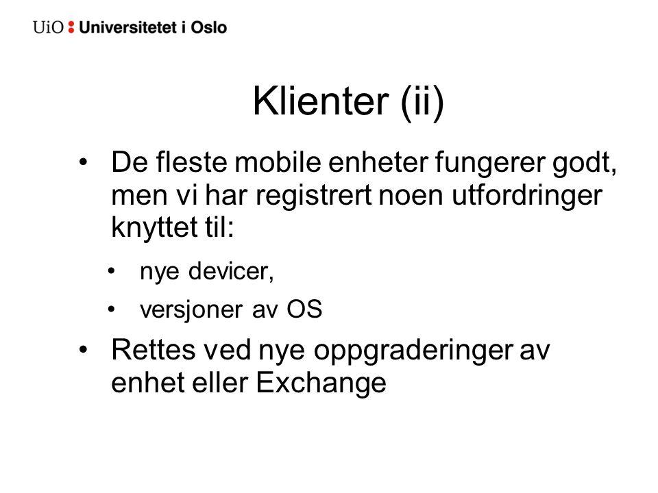 Klienter (ii) De fleste mobile enheter fungerer godt, men vi har registrert noen utfordringer knyttet til: nye devicer, versjoner av OS Rettes ved nye oppgraderinger av enhet eller Exchange