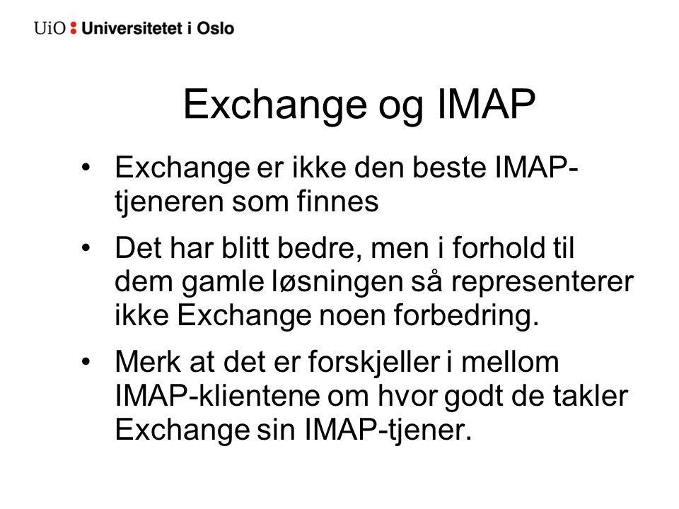 Exchange og IMAP Exchange er ikke den beste IMAP- tjeneren som finnes Det har blitt bedre, men i forhold til dem gamle løsningen så representerer ikke Exchange noen forbedring.