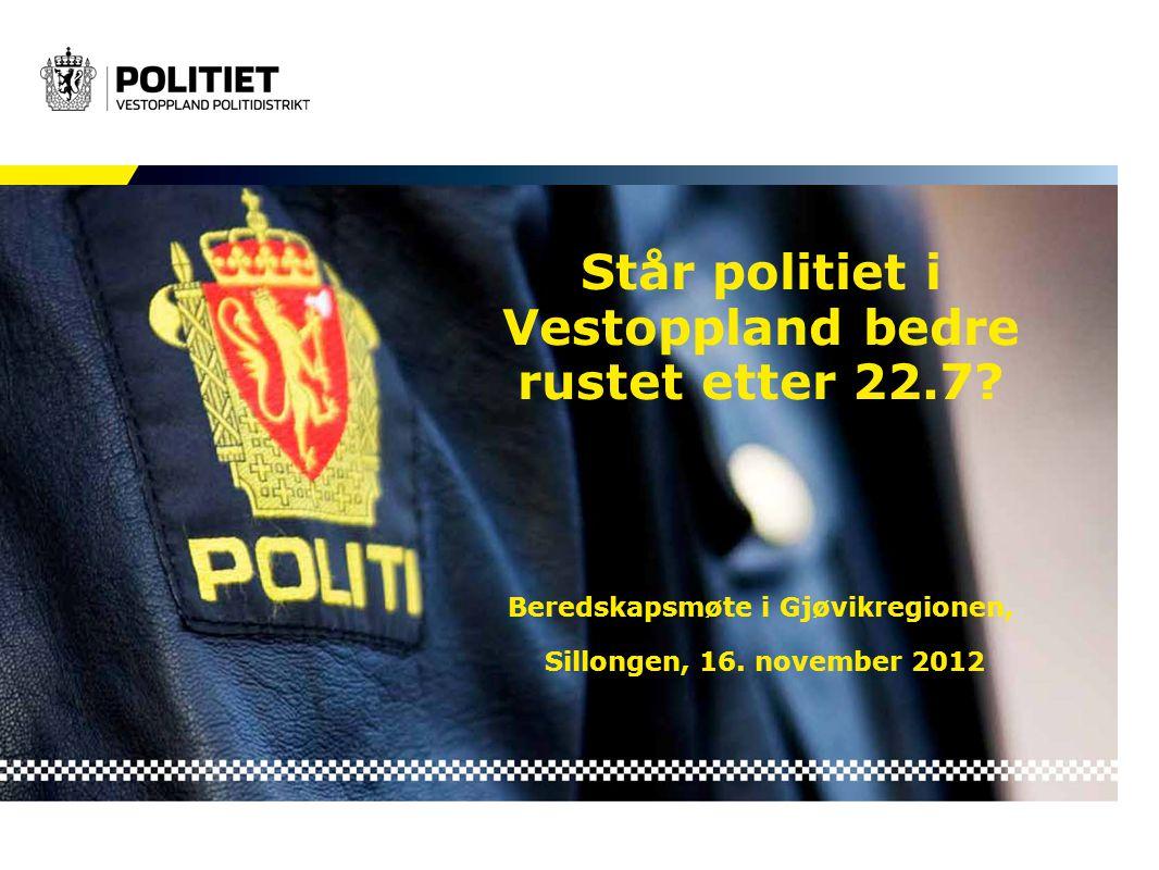 Står politiet i Vestoppland bedre rustet etter 22.7? Beredskapsmøte i Gjøvikregionen, Sillongen, 16. november 2012