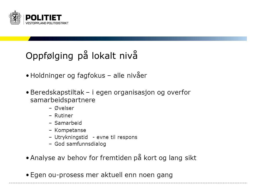 Oppfølging på lokalt nivå Holdninger og fagfokus – alle nivåer Beredskapstiltak – i egen organisasjon og overfor samarbeidspartnere –Øvelser –Rutiner