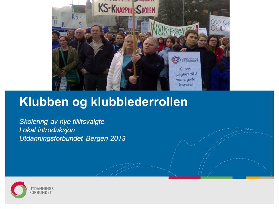 Klubben og klubblederrollen Skolering av nye tillitsvalgte Lokal introduksjon Utdanningsforbundet Bergen 2013