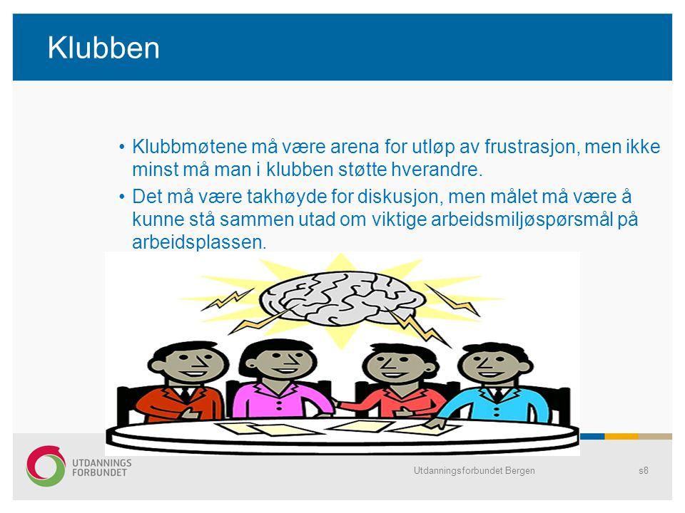 Utdanningsforbundet Bergens8 Klubben Klubbmøtene må være arena for utløp av frustrasjon, men ikke minst må man i klubben støtte hverandre.
