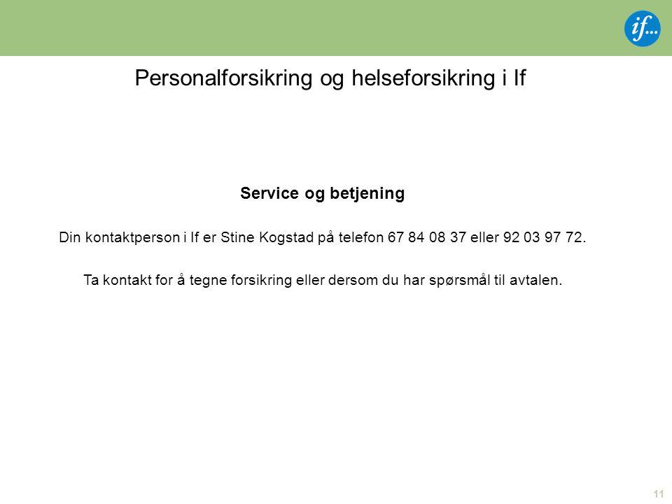 11 Personalforsikring og helseforsikring i If Service og betjening Din kontaktperson i If er Stine Kogstad på telefon 67 84 08 37 eller 92 03 97 72.