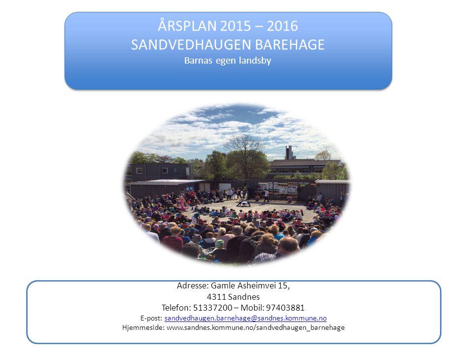ÅRSPLAN 2015 – 2016 SANDVEDHAUGEN BAREHAGE Barnas egen landsby ÅRSPLAN 2015 – 2016 SANDVEDHAUGEN BAREHAGE Barnas egen landsby Adresse: Gamle Asheimvei