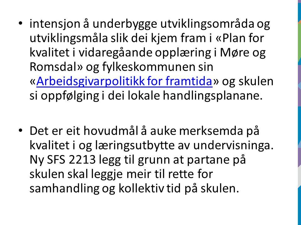 intensjon å underbygge utviklingsområda og utviklingsmåla slik dei kjem fram i «Plan for kvalitet i vidaregåande opplæring i Møre og Romsdal» og fylkeskommunen sin «Arbeidsgivarpolitikk for framtida» og skulen si oppfølging i dei lokale handlingsplanane.Arbeidsgivarpolitikk for framtida Det er eit hovudmål å auke merksemda på kvalitet i og læringsutbytte av undervisninga.