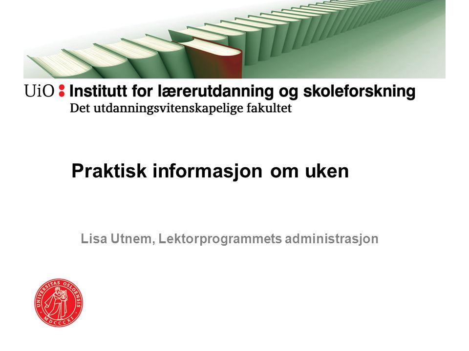 Lisa Utnem, Lektorprogrammets administrasjon Praktisk informasjon om uken