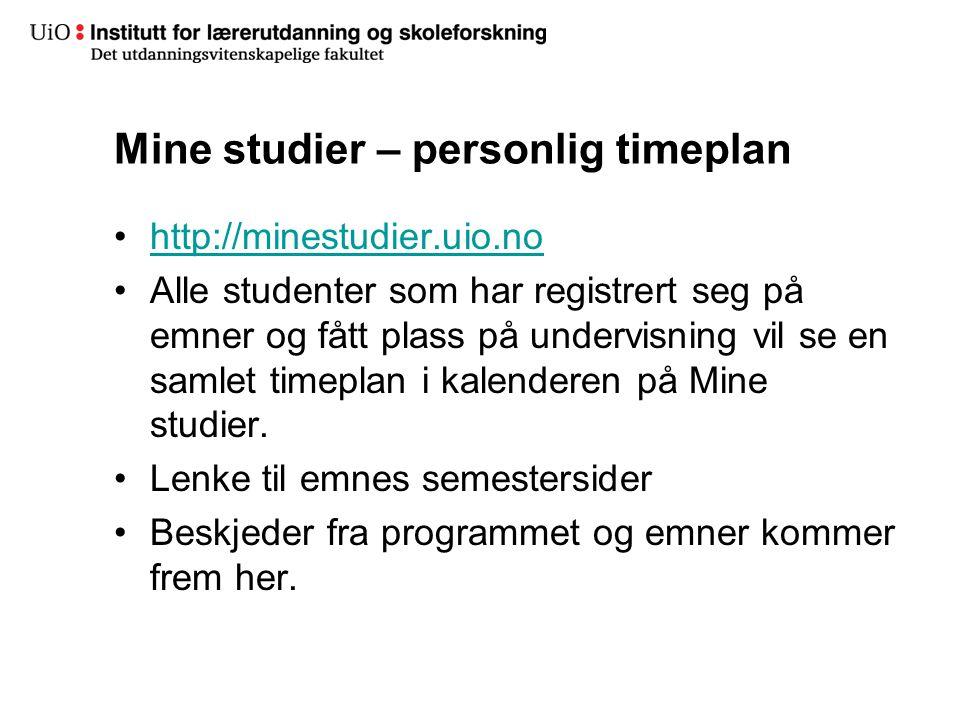 Mine studier – personlig timeplan http://minestudier.uio.no Alle studenter som har registrert seg på emner og fått plass på undervisning vil se en samlet timeplan i kalenderen på Mine studier.