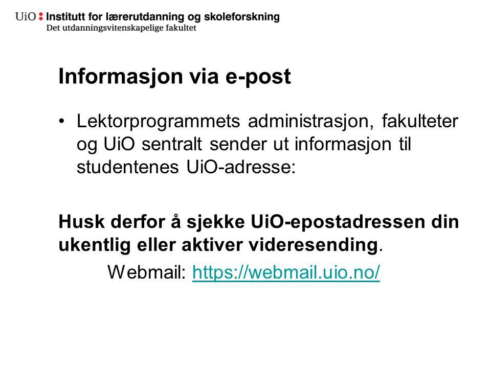Informasjon via e-post Lektorprogrammets administrasjon, fakulteter og UiO sentralt sender ut informasjon til studentenes UiO-adresse: Husk derfor å sjekke UiO-epostadressen din ukentlig eller aktiver videresending.