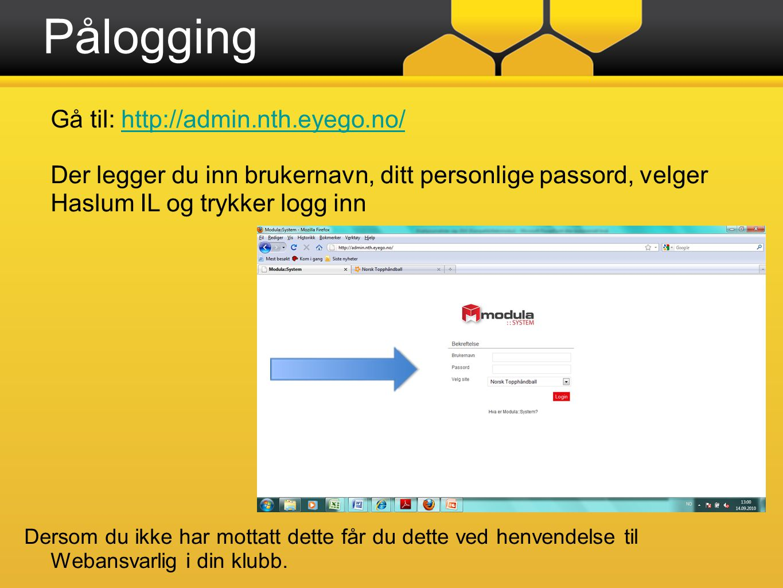 Pålogging Gå til: http://admin.nth.eyego.no/http://admin.nth.eyego.no/ Der legger du inn brukernavn, ditt personlige passord, velger Haslum IL og trykker logg inn Dersom du ikke har mottatt dette får du dette ved henvendelse til Webansvarlig i din klubb.