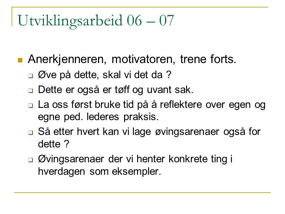 Utviklingsarbeid 06 – 07 Anerkjenneren, motivatoren, trene forts.