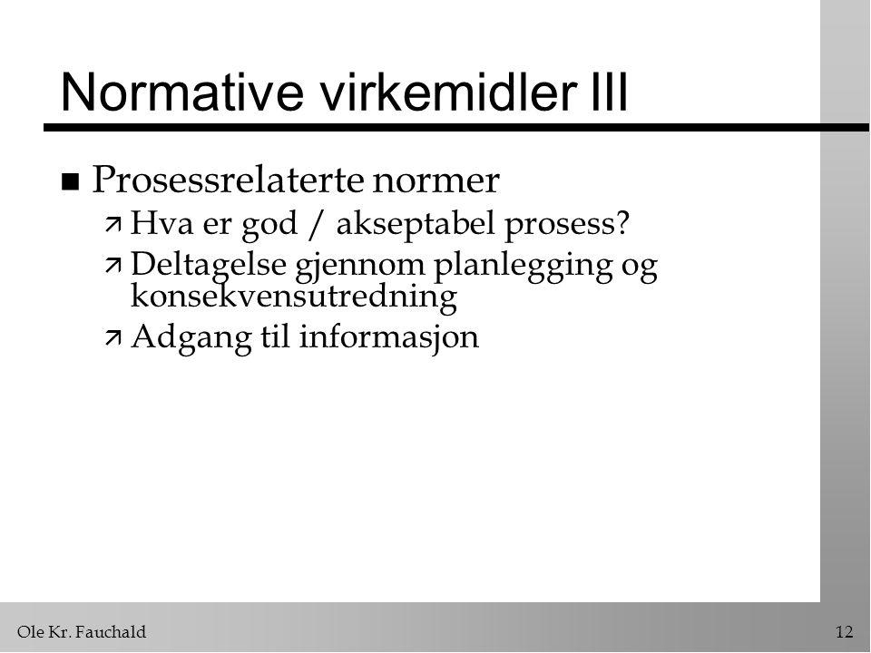 Ole Kr. Fauchald12 Normative virkemidler III n Prosessrelaterte normer ä Hva er god / akseptabel prosess? ä Deltagelse gjennom planlegging og konsekve