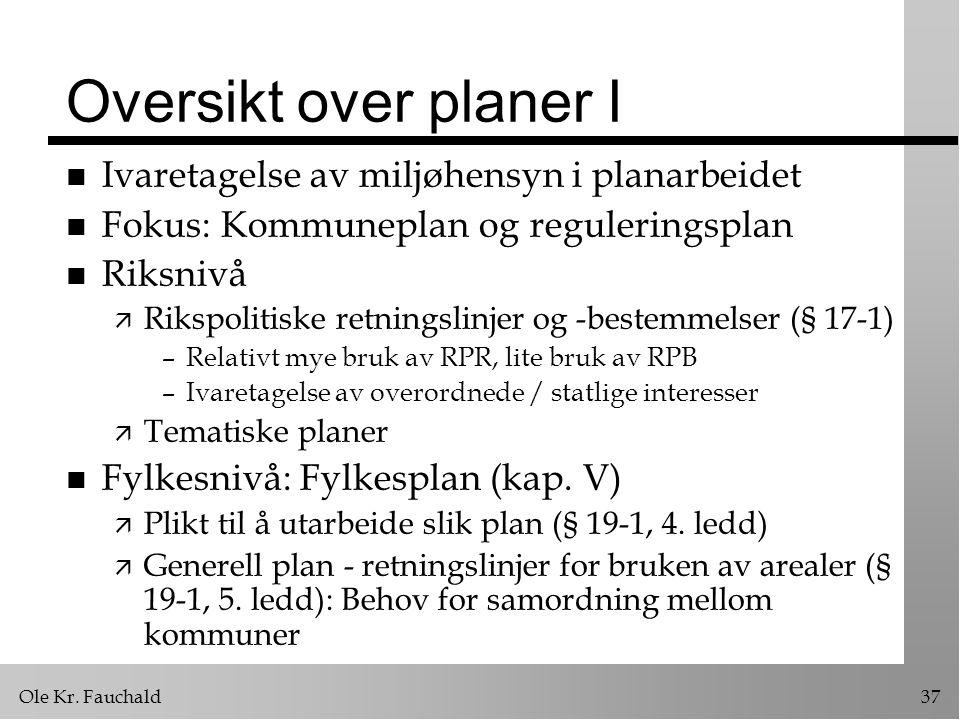 Ole Kr. Fauchald37 Oversikt over planer I n Ivaretagelse av miljøhensyn i planarbeidet n Fokus: Kommuneplan og reguleringsplan n Riksnivå ä Rikspoliti