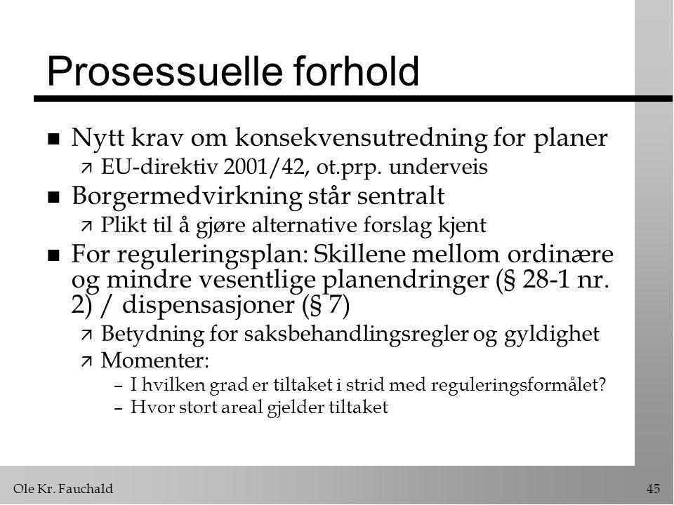 Ole Kr. Fauchald45 Prosessuelle forhold n Nytt krav om konsekvensutredning for planer ä EU-direktiv 2001/42, ot.prp. underveis n Borgermedvirkning stå