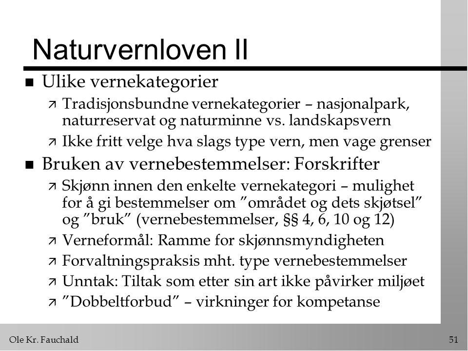 Ole Kr. Fauchald51 Naturvernloven II n Ulike vernekategorier ä Tradisjonsbundne vernekategorier – nasjonalpark, naturreservat og naturminne vs. landsk