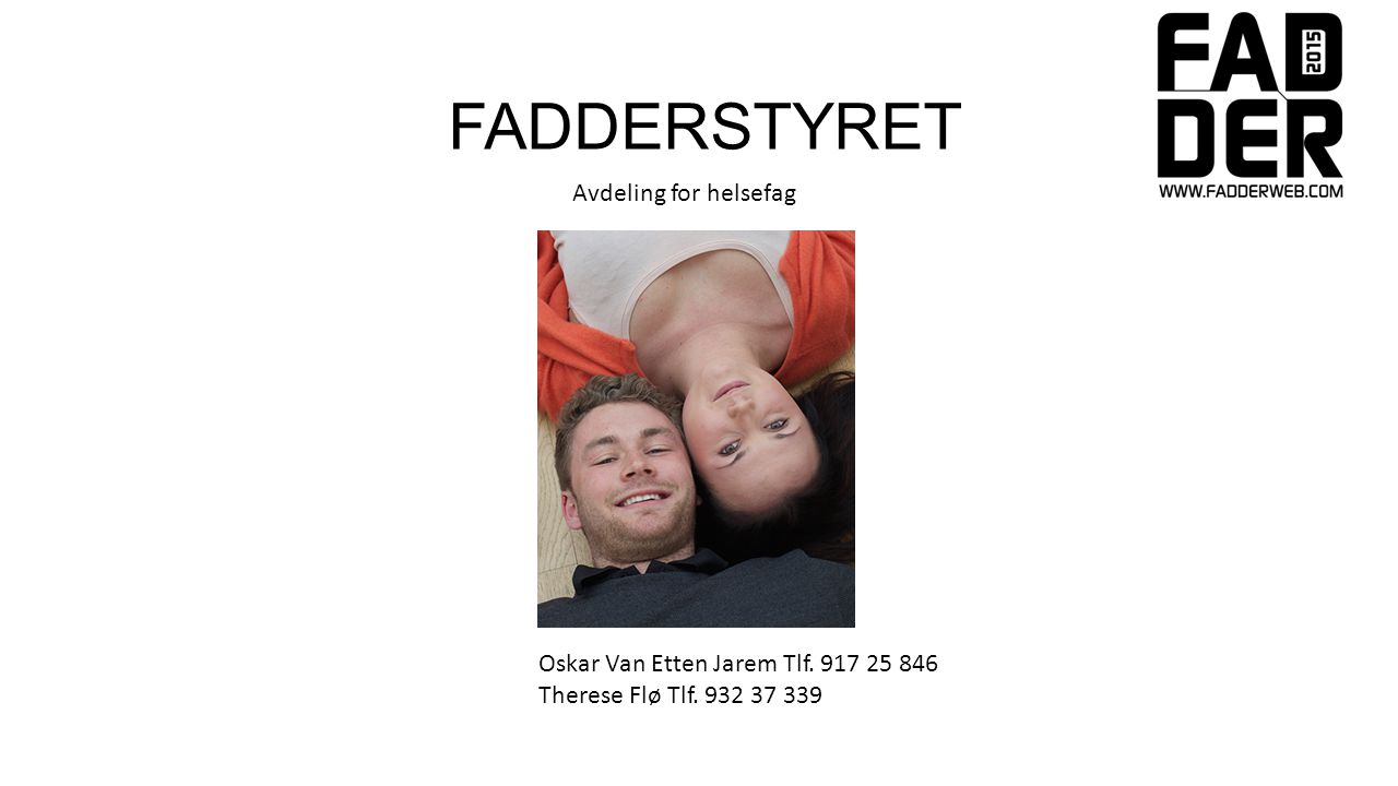 FADDERSTYRET Oskar Van Etten Jarem Tlf. 917 25 846 Therese Flø Tlf.