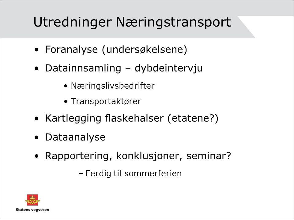 Utredninger Næringstransport Foranalyse (undersøkelsene) Datainnsamling – dybdeintervju Næringslivsbedrifter Transportaktører Kartlegging flaskehalser (etatene?) Dataanalyse Rapportering, konklusjoner, seminar.