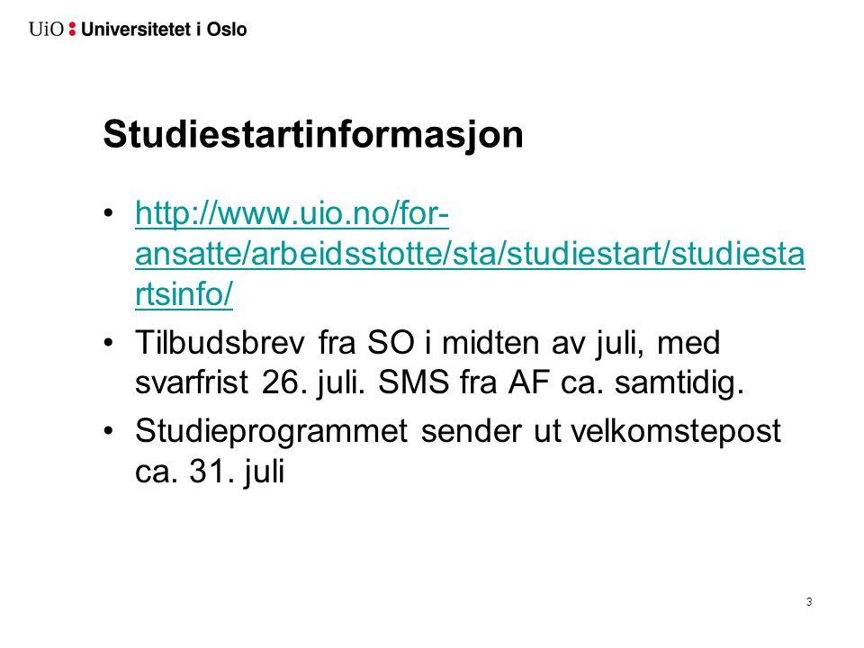 3 http://www.uio.no/for- ansatte/arbeidsstotte/sta/studiestart/studiesta rtsinfo/http://www.uio.no/for- ansatte/arbeidsstotte/sta/studiestart/studiesta rtsinfo/ Tilbudsbrev fra SO i midten av juli, med svarfrist 26.