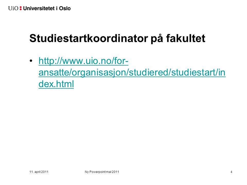 Studiestartkoordinator på fakultet http://www.uio.no/for- ansatte/organisasjon/studiered/studiestart/in dex.htmlhttp://www.uio.no/for- ansatte/organisasjon/studiered/studiestart/in dex.html 11.