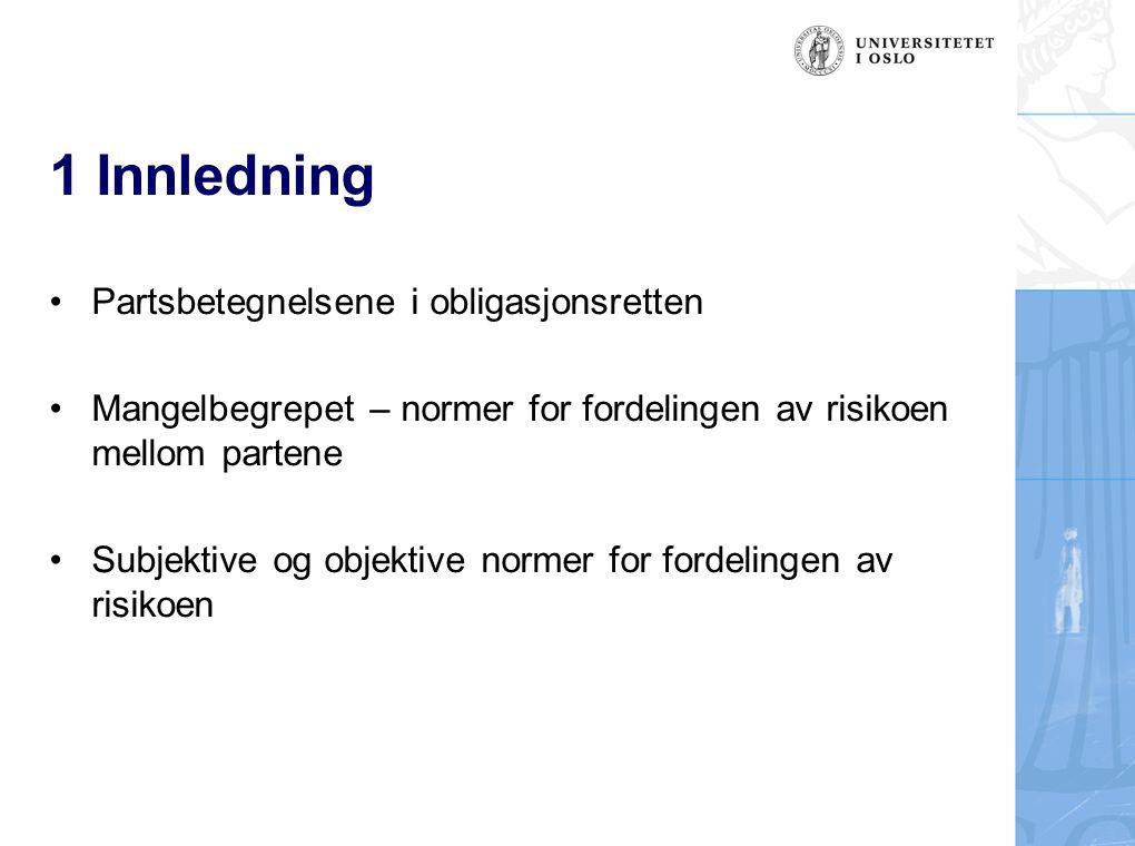 1 Innledning Partsbetegnelsene i obligasjonsretten Mangelbegrepet – normer for fordelingen av risikoen mellom partene Subjektive og objektive normer f