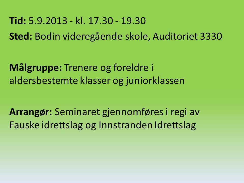 Tid: 5.9.2013 - kl. 17.30 - 19.30 Sted: Bodin videregående skole, Auditoriet 3330 Målgruppe: Trenere og foreldre i aldersbestemte klasser og juniorkla