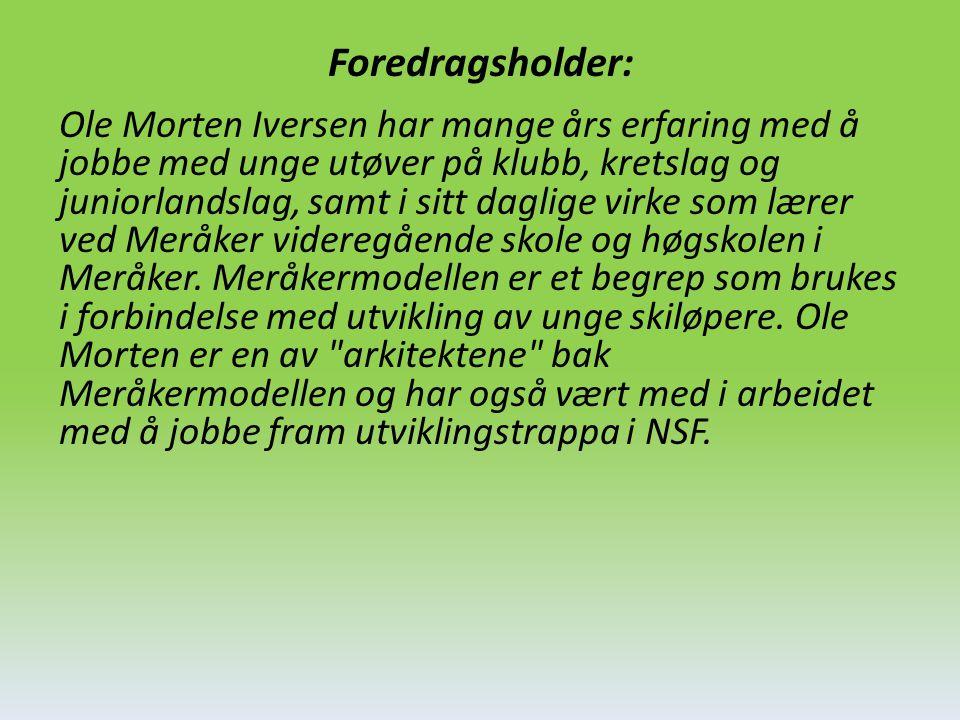 Foredragsholder: Ole Morten Iversen har mange års erfaring med å jobbe med unge utøver på klubb, kretslag og juniorlandslag, samt i sitt daglige virke