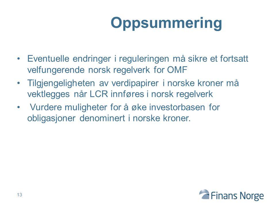 Eventuelle endringer i reguleringen må sikre et fortsatt velfungerende norsk regelverk for OMF Tilgjengeligheten av verdipapirer i norske kroner må vektlegges når LCR innføres i norsk regelverk Vurdere muligheter for å øke investorbasen for obligasjoner denominert i norske kroner.
