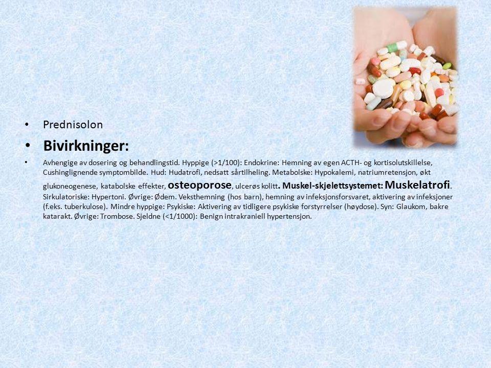 Prednisolon Bivirkninger: Avhengige av dosering og behandlingstid. Hyppige (>1/100): Endokrine: Hemning av egen ACTH- og kortisolutskillelse, Cushingl