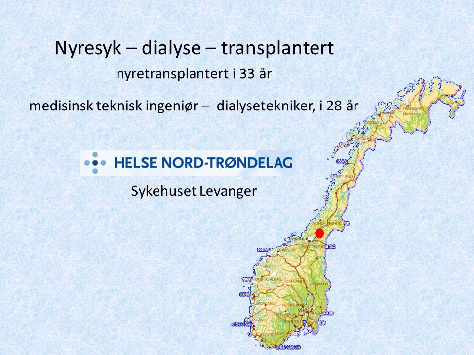 Nyresyk – dialyse – transplantert nyretransplantert i 33 år medisinsk teknisk ingeniør – dialysetekniker, i 28 år Sykehuset Levanger