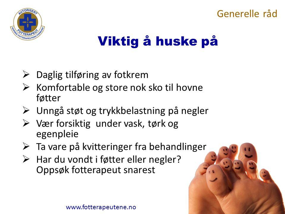 www.fotterapeutene.no Viktig å huske på  Daglig tilføring av fotkrem  Komfortable og store nok sko til hovne føtter  Unngå støt og trykkbelastning