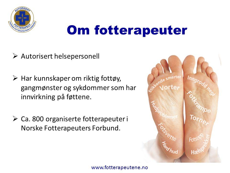 www.fotterapeutene.no Om fotterapeuter  Autorisert helsepersonell  Har kunnskaper om riktig fottøy, gangmønster og sykdommer som har innvirkning på