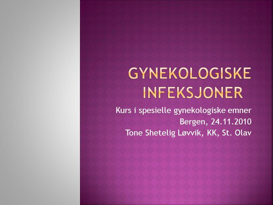 Kurs i spesielle gynekologiske emner Bergen, 24.11.2010 Tone Shetelig Løvvik, KK, St. Olav