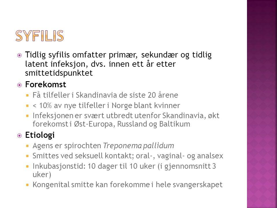 Tidlig syfilis omfatter primær, sekundær og tidlig latent infeksjon, dvs. innen ett år etter smittetidspunktet Forekomst Få tilfeller i Skandinavia de