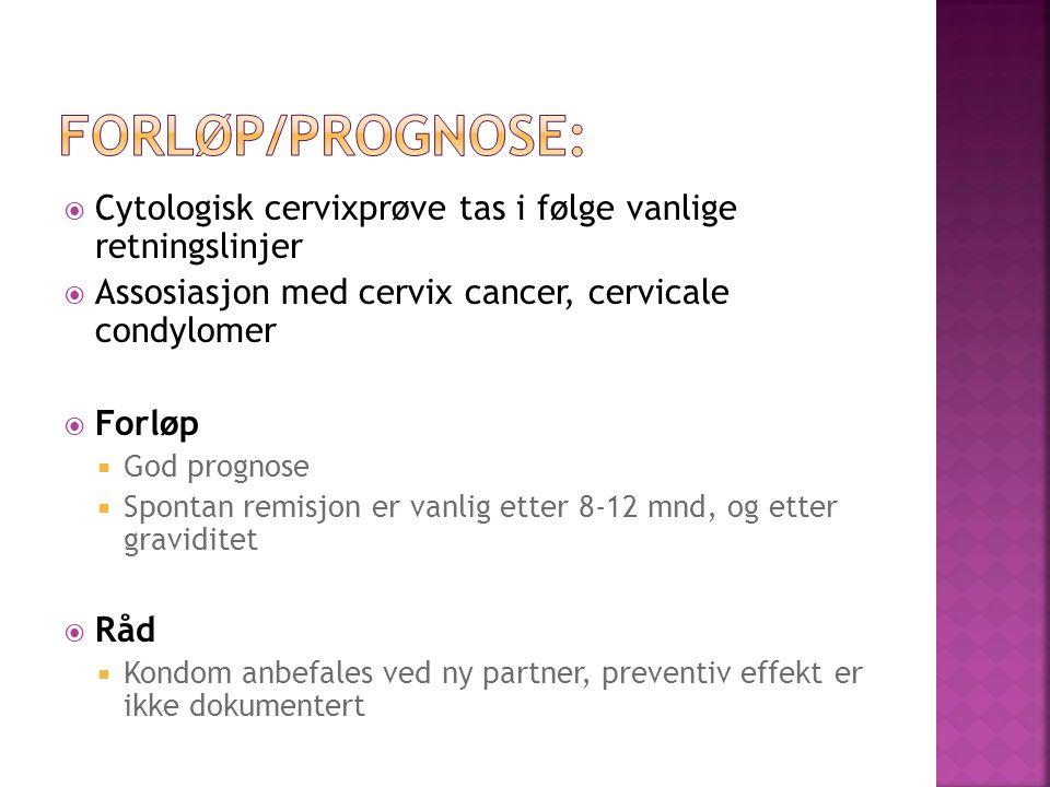 Cytologisk cervixprøve tas i følge vanlige retningslinjer Assosiasjon med cervix cancer, cervicale condylomer Forløp God prognose Spontan remisjon er