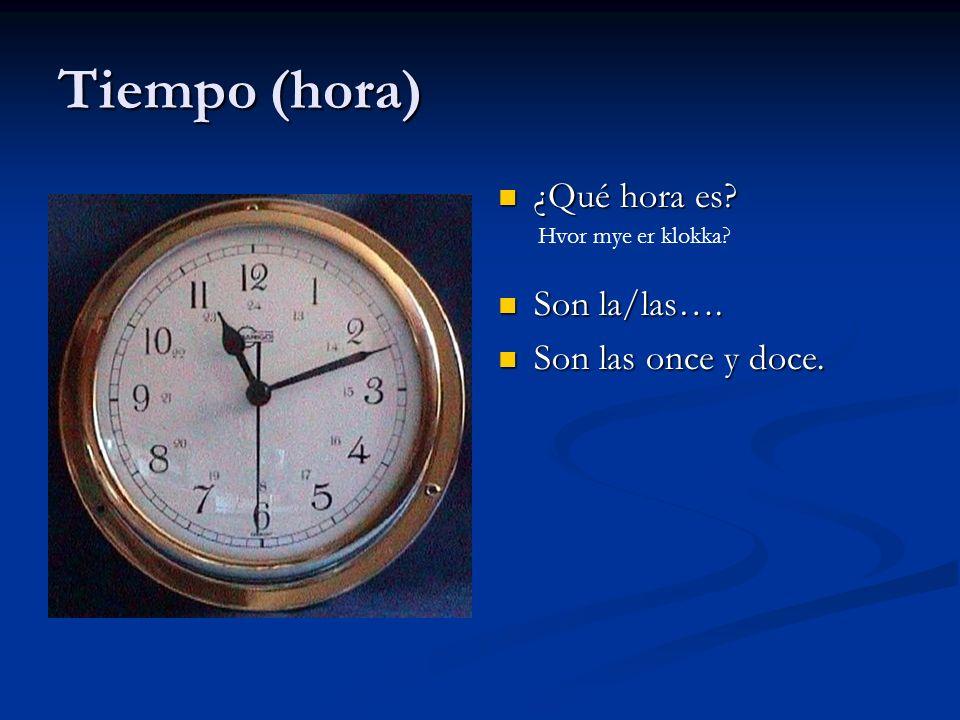 Tiempo (hora) ¿Qué hora es? Son la/las…. Son las once y doce. Hvor mye er klokka?