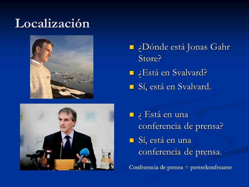 Localización ¿Dónde está Jonas Gahr Støre? ¿Está en Svalvard? Sí, está en Svalvard. ¿ Está en una conferencia de prensa? Sí, está en una conferencia d