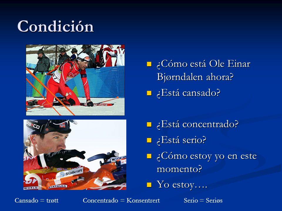 Condición ¿Cómo está Ole Einar Bjørndalen ahora? ¿Está cansado? ¿Está concentrado? ¿Está serio? ¿Cómo estoy yo en este momento? Yo estoy…. Cansado = t