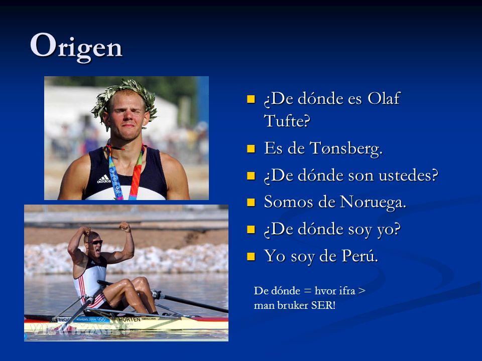 O rigen ¿De dónde es Olaf Tufte? ¿De dónde es Olaf Tufte? Es de Tønsberg. Es de Tønsberg. ¿De dónde son ustedes? ¿De dónde son ustedes? Somos de Norue