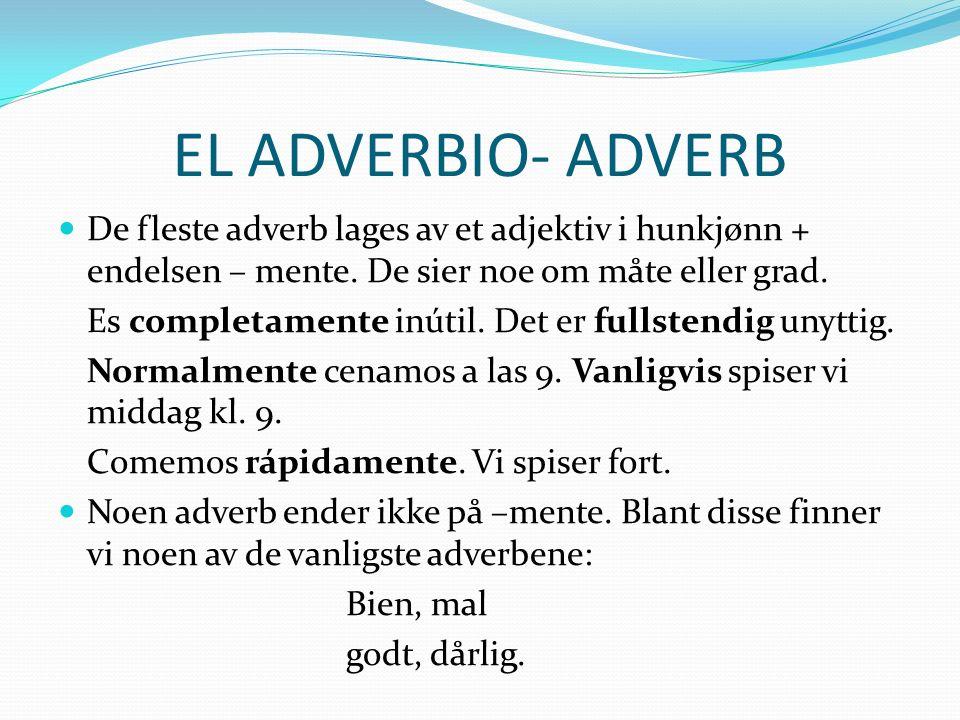 EL ADVERBIO- ADVERB De fleste adverb lages av et adjektiv i hunkjønn + endelsen – mente. De sier noe om måte eller grad. Es completamente inútil. Det