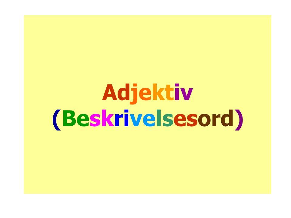 Adjektivet beskriver et substantiv (En person, et sted, en ting etc).