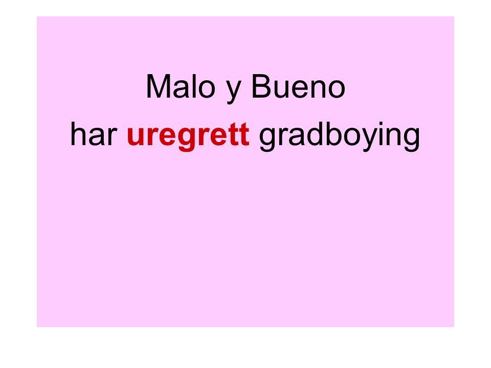 Malo y Bueno har uregrett gradboying