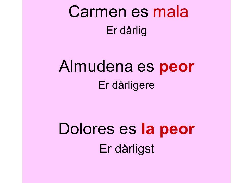 Carmen es mala Er dårlig Almudena es peor Er dårligere Dolores es la peor Er dårligst
